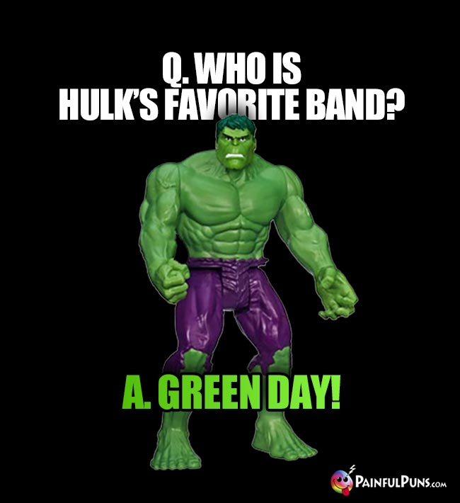 Q. Who is Hulk's favorite band? A. Green Day!