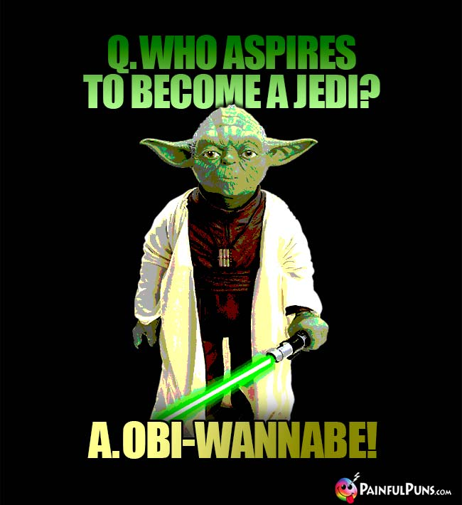 Q. Who aspires to become a Jedi? A. Obi-Wannabe!