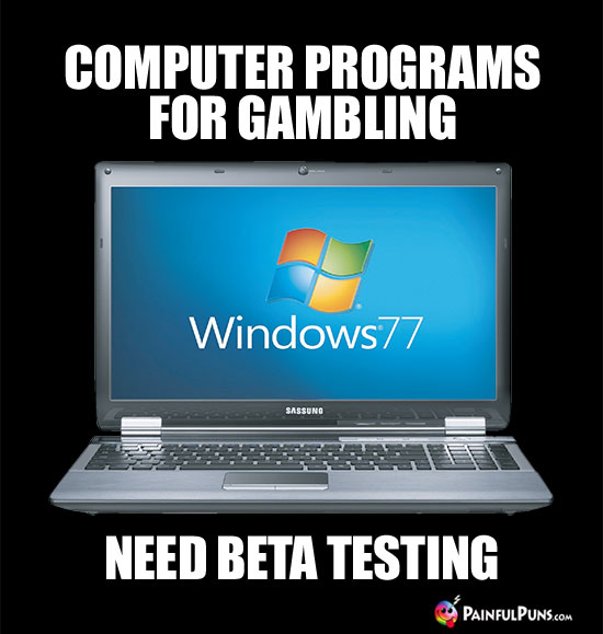 Computer programs for gambling need beta testing.