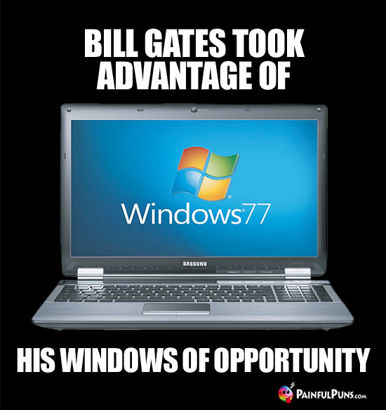 Bill Gates took advantage of his windows of opportunity.