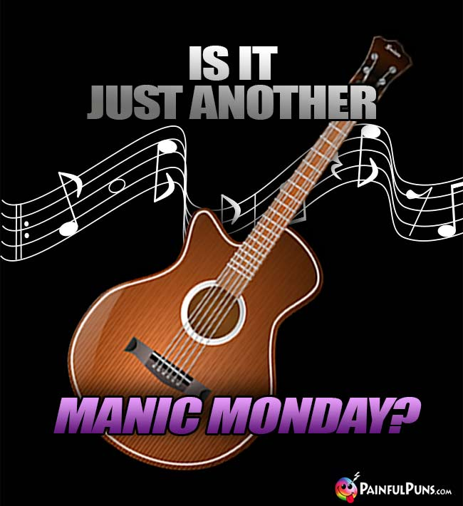 Is it just another manic Monday?
