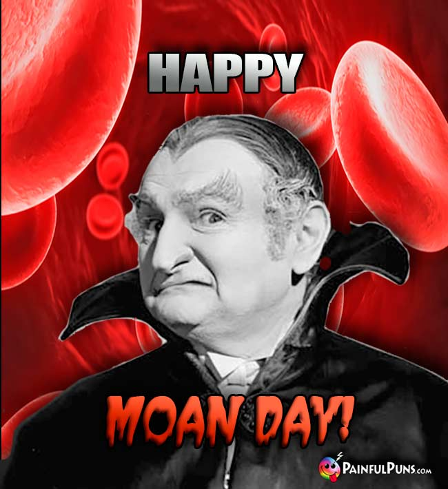 Grandpa Munster Says: Happy Moan Day!