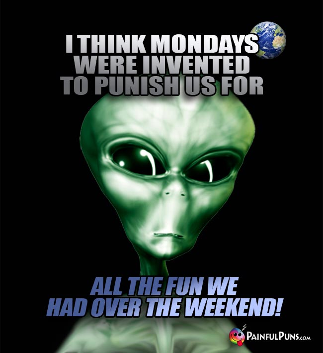 ET Says: I think Mondays were invented to punish us for all of the fun we had over the weekend!
