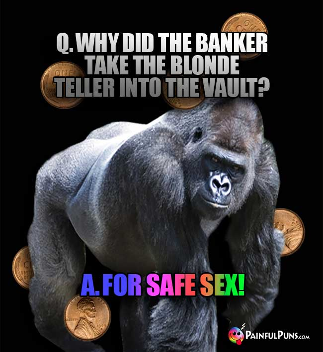 Q. Why did the banker take the blonde teller into the vault? A. For Safe Sex!