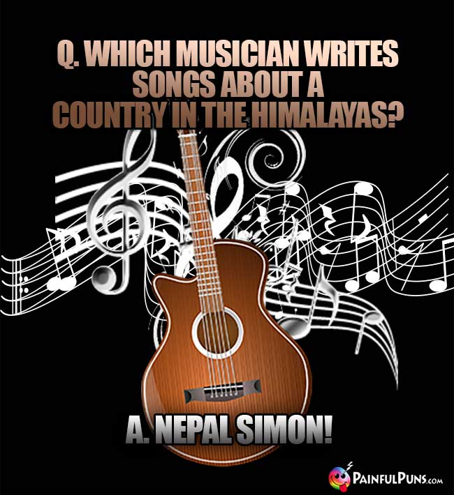 Q. Which musician writes songs about a country in the Himalayas? A. Nepal Simon!