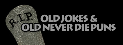 Old Jokes & Old Never Die Puns