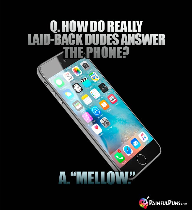 "Q. How do really laid-back dudes answer the phone? A. ""Mellow."""