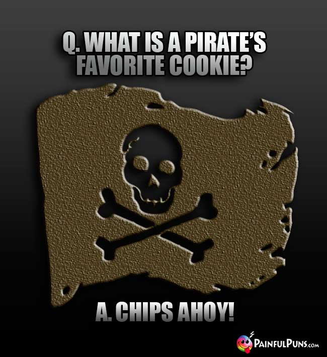 Q. What is a pirate's favorite cookie? A. Chips Ahoy!