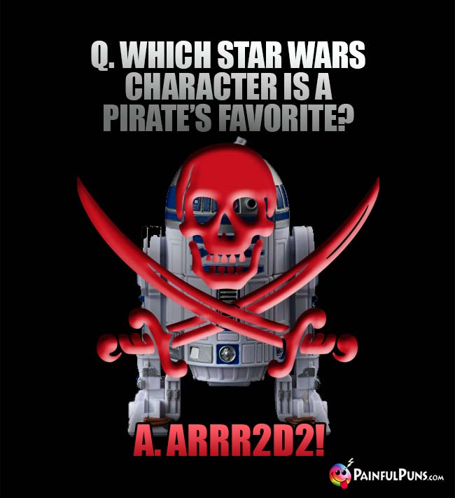 Q. Which Star Wars character is a pirate's favorite? A. Arrr2D2!