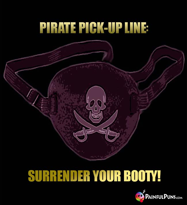 Pirate Pick-Up Line: Surrender Your Booty!