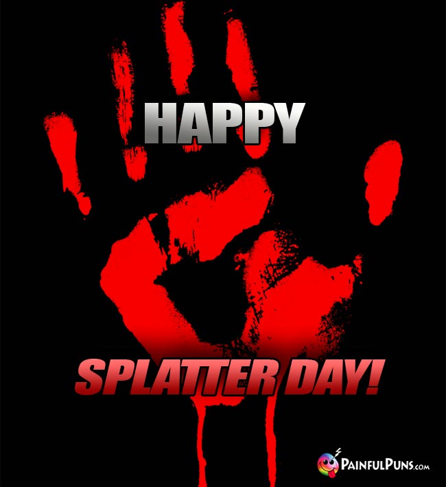 Bloody Handprint Says: Happy Splatter Day!