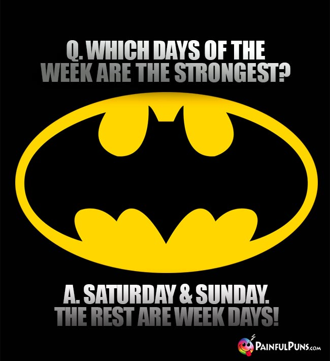 Batman Asks: Which days of the week are the strongest? A. Saturday & Sunday. The rest are week days!