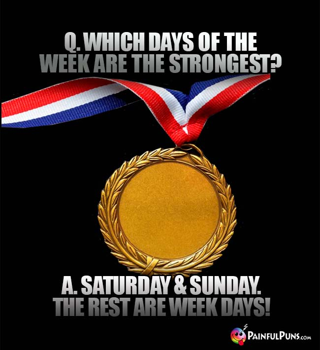 Gold Medal Asks: Which days of the week are the strongest? A. Saturday & Sunday. The rest are week days!