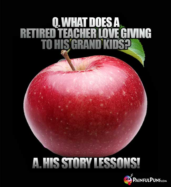 Q. What does a retired teacher love giving to his grand kids? A. His Story Lesson!