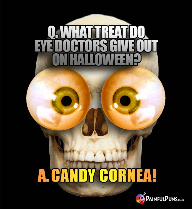 Q. What treat do eye doctors give out on Halloween? A. Candy Cornea!