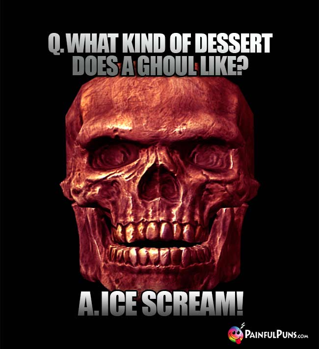 Q. What kind of dessert does a ghoul like? A. Ice scream!
