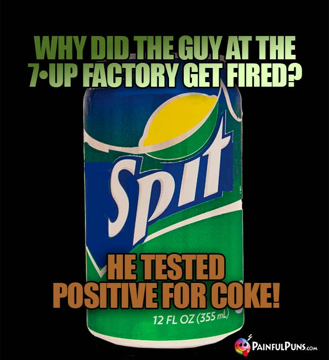 Why did the guy at the 7•Up factory get fired? He tested positive for coke!