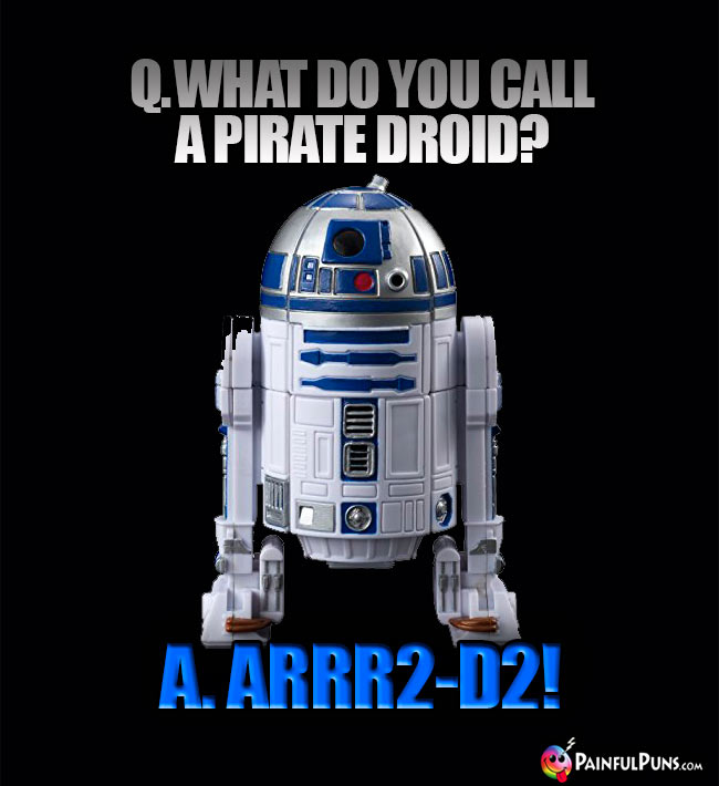 Q. What do you call a pirate droid? A. ARRR2- D2!