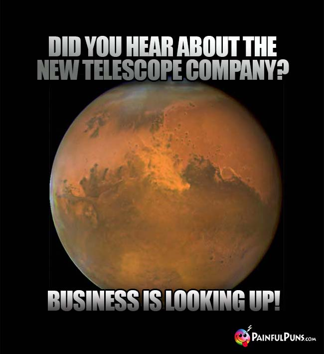 Did you hear about the new telescope company? Business is looking up!