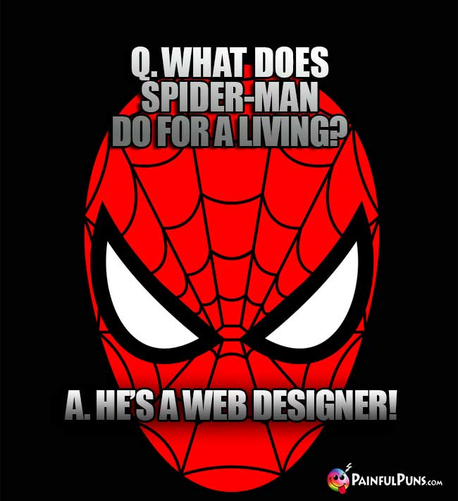 Q. What does Spider-Man do for a living? A. He's a Web Designer!