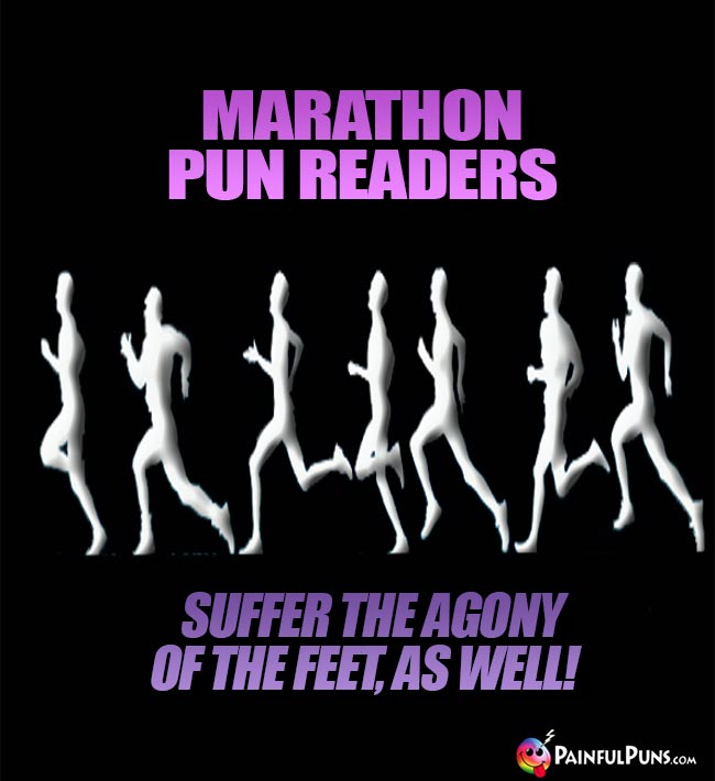 Marathon pun readers suffer the agony of the feet, as well!