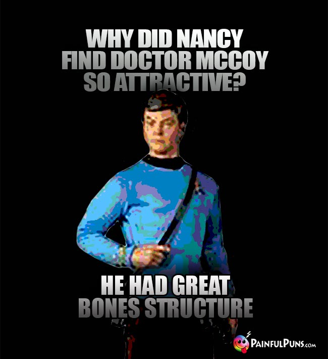 Why did Nancy find Doctor McCoy so attractive? A. He had great Bones structure