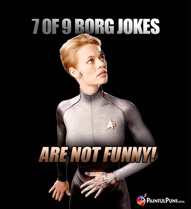 7 of 9 Borg Jokes Are Not Funny!