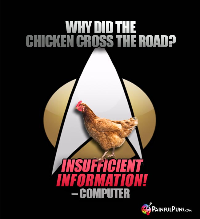 Star Trek Humor: Why did the chicken cross the road? Insufficient Information! – Computer