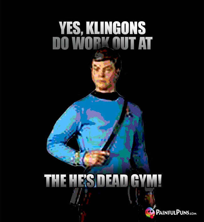 McCoy Says: Yes, Klingons do work out at the He's Dead Gym!
