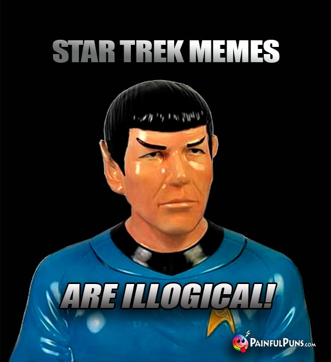 Spock Says: Star Trek Memes Are Illogical!