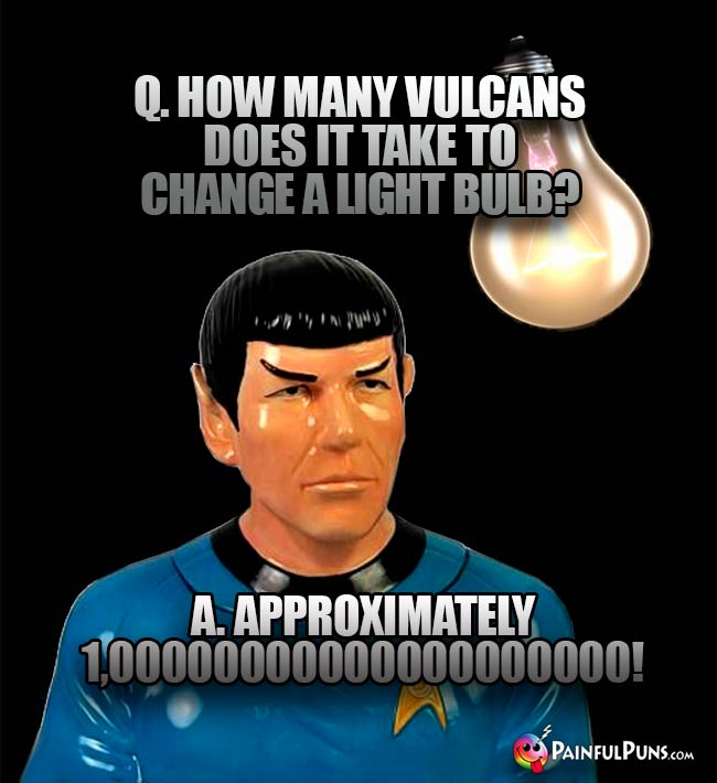 Q. How many Vulcans does it take to change a light bulb? A. Approximately 1,0000000000000000!