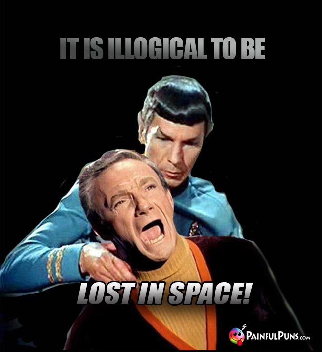 Spock Tells Dr. Smith: It is illogical to be Lost In Space!