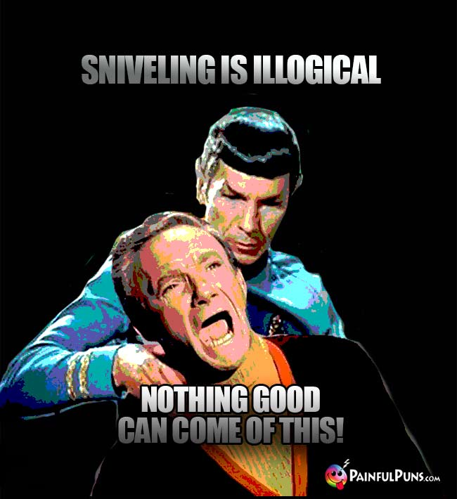 Spock: Sniveling is illogical. Smith: Nothing good can come of this!