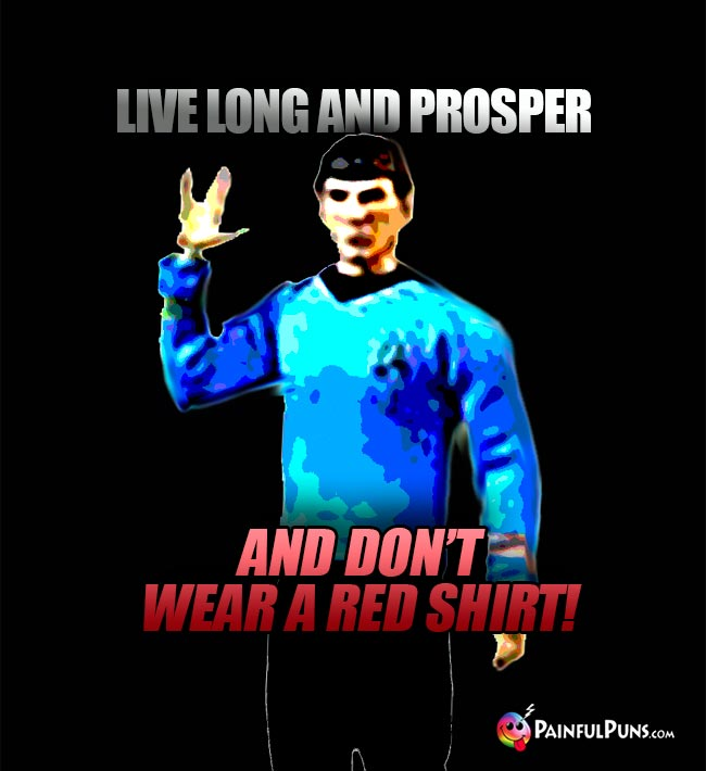 Spock Says: Live long and prosper, and don't wear a red shirt!