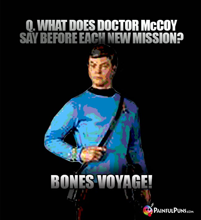 Q. What does Doctor McCoy say before each new mission? Bones Voyage!