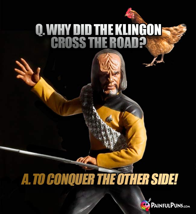 Q. Why did the Klingon cross the road? A. To conquer the other side!