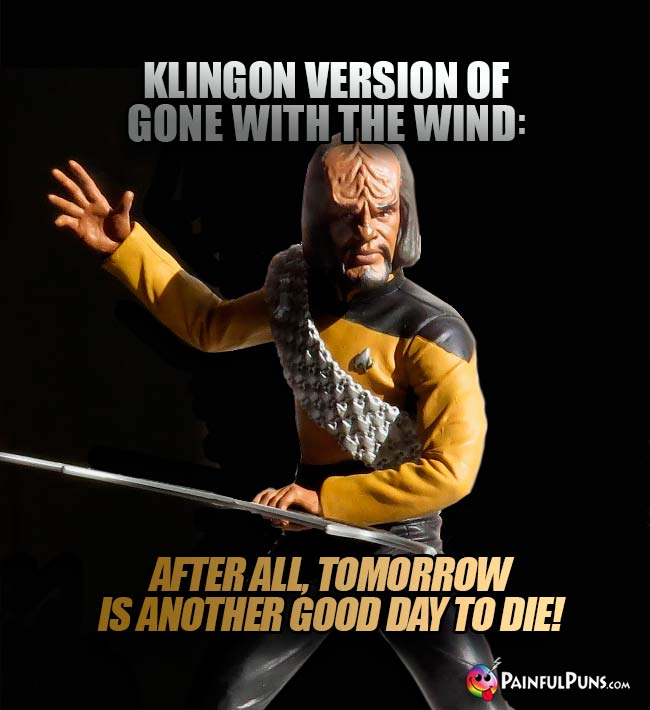 Klingon version of Gone With the Wind: After all, tomorrow is another good day to die!