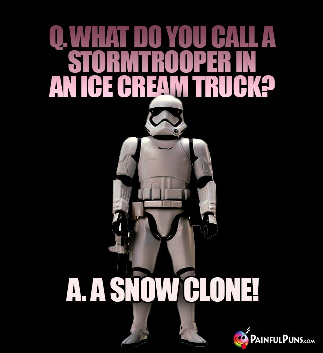 Q. What do you call a Stormtrooper in an ice cream truck? A. A Snow Clone!
