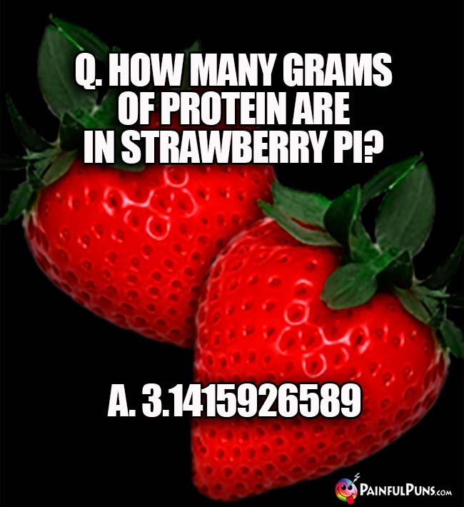 Q. How many grams of protein are in strawberry pi? A. 3.1415926589...