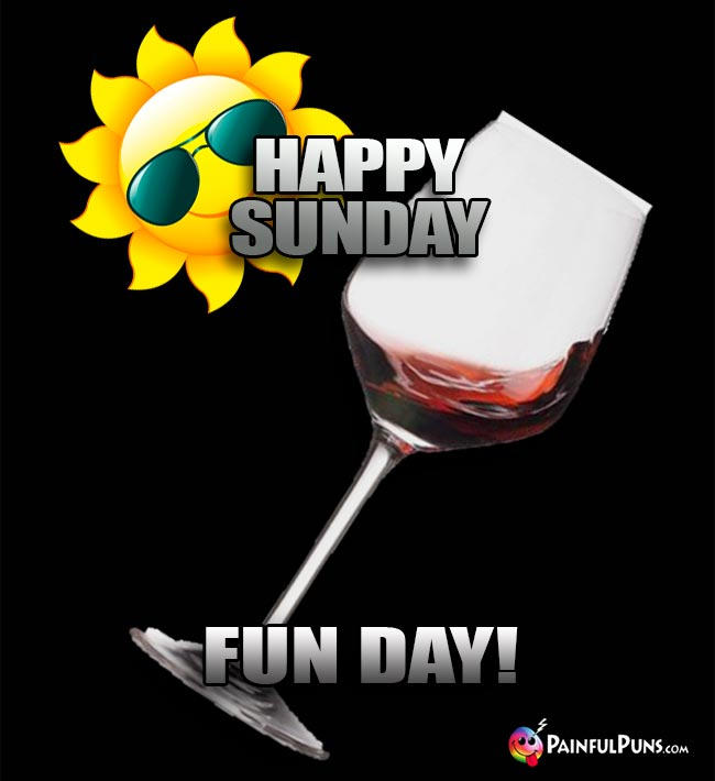 Sun and Wine Glass Say: Happy Sunday Fun Day!