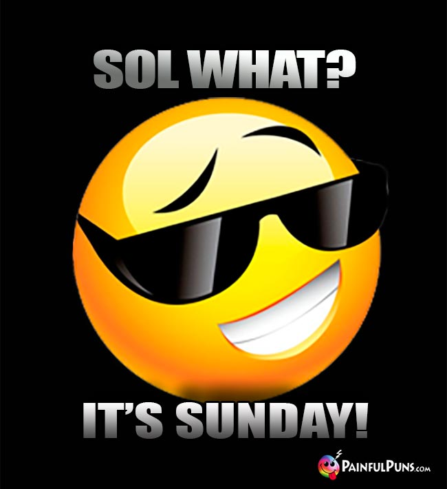 Sol What? It's Sunday!