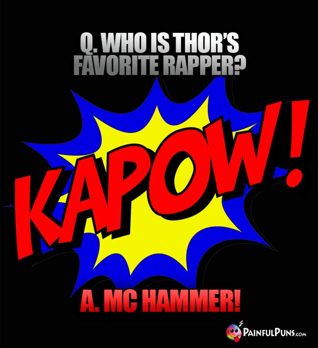 Q. Who is Thor's favorite rapper? A. MC Hammer!