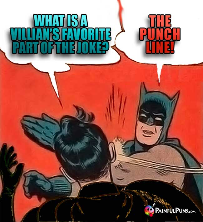 What is a villain's favorite part of the joke? Batmas answers: The Punch Line!