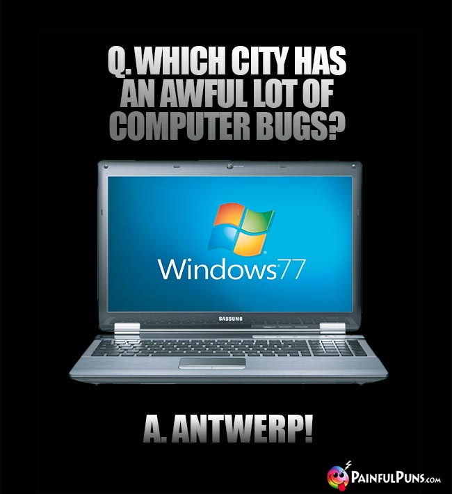 Q. Which city has an awful lot of computer bugs? A. Antwerp!