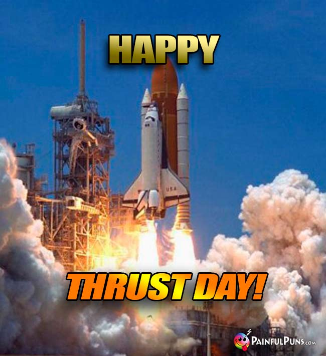 Shuttle Launch Says: Happy Thrust Day!
