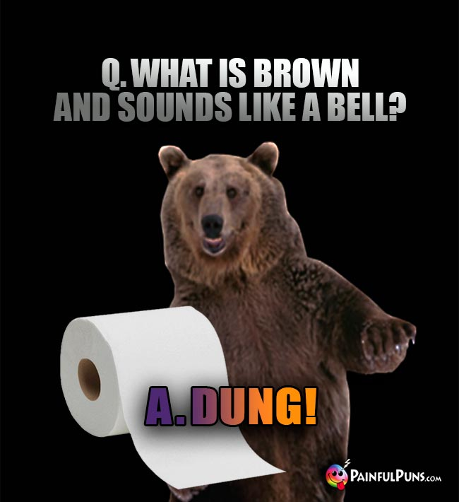 Q. What is brown and sounds like a bell? A. Dung