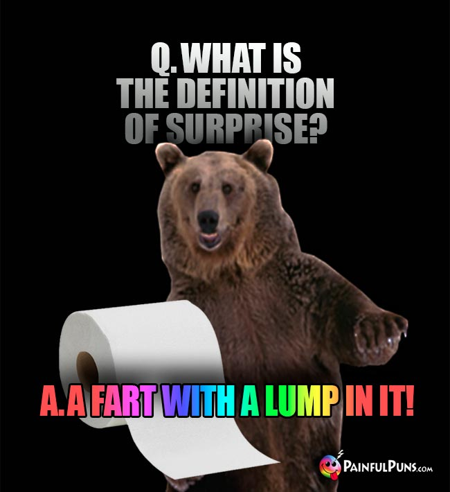 Q. What is the definition of surprise? A. A fart with a lump in it!