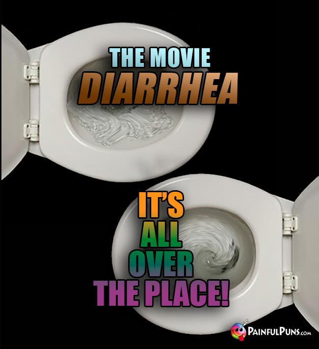 The movie, Diarrhea – It's all over the place!