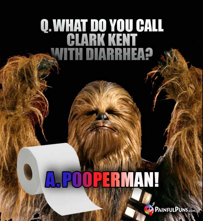 Q. What do you call Clark Kent with diarrhea? A. Pooperman!