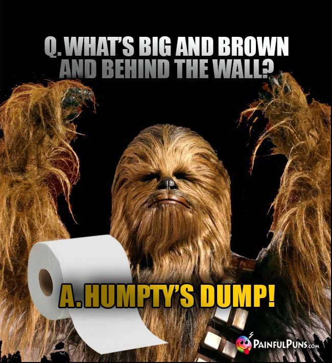 Q. What's big and brown and behind the wall? A. Humpty's Dump!